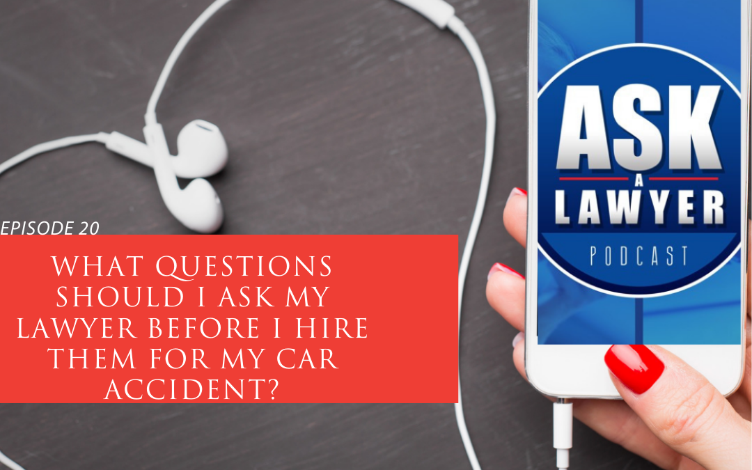 The 7 Questions you must ask before hiring your car accident Lawyer